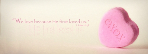"""We love because He first loved us.""  —1 John 4:19"